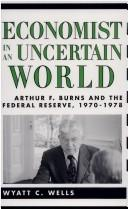 Economist in an uncertain world by Wyatt C. Wells