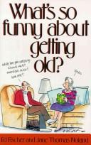 What&#39;s so funny about getting old? by Ed Fischer