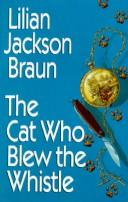 The cat who blew the whistle by Lilian Jackson Braun