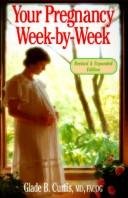 Your pregnancy week by week by Glade B. Curtis