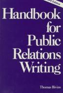 Handbook for public relations writing by Thomas H. Bivins