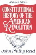 Constitutional History of the American Revolution by John Phillip Reid