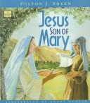 Jesus, son of Mary by Fulton J. Sheen