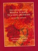 Secondary and middle school teaching methods by Leonard H. Clark