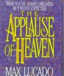 Cover of: The applause of heaven by Max Lucado