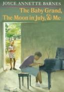 Cover of: The baby grand, the moon in July, & me by Joyce Annette Barnes