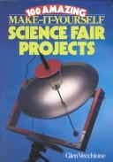 100 amazing make-it-yourself science fair projects by Glen Vecchione