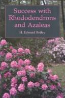 Success with rhododendrons and azaleas by H. Edward Reiley