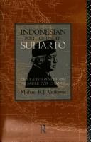 Indonesian politics under Suharto by Michael R. J. Vatikiotis