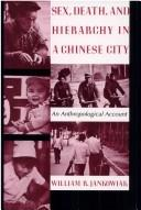 Sex, Death, and Hierarchy in a Chinese City by William R. Jankowiak