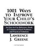 1001 ways to improve your child's schoolwork by Lawrence J. Greene