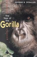 The year of the gorilla by George B. Schaller, George B. Schaller