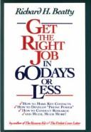 Cover of: Get the right job in 60 days or less by Richard H. Beatty