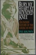 Bury my heart at Wounded Knee by Dee Alexander Brown