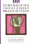 Remembering Charles Rennie Mackintosh by Alistair Moffat