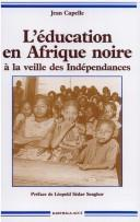 L&#39; education en Afrique noire a la veille des Independances (1946-1958) by Jean Capelle