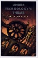 Under technology&#39;s thumb by William Leiss