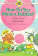 Cover of: How do you make a bubble? by William H. Hooks