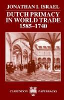 Dutch primacy in world trade, 1585-1740 by Jonathan Irvine Israel