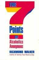 The 7 points of Alcoholics Anonymous by Richmond Walker