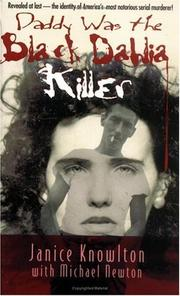 Daddy was the Black Dahlia killer by Janice Knowlton