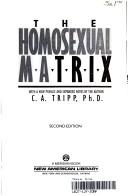 The homosexual matrix by C. A. Tripp