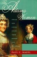 The Adams Women by Paul C. Nagel