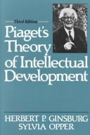 Piaget's theory of intellectual development by Herbert Ginsburg