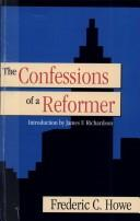 The confessions of a reformer by Frederic Clemson Howe