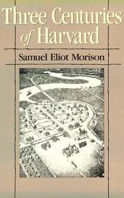 Three centuries of Harvard, 1636-1936 by Samuel Eliot Morison