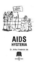 Cover of: AIDS hysteria by Arthur Frederick Ide