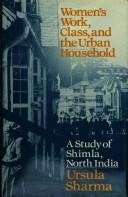 Women's work, class, and the urban household by Ursula Sharma