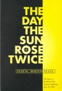Day the Sun Rose Twice by Ferenc Morton Szasz