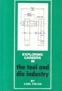 Exploring careers in the tool and die industry by Carl L. Fields