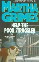 Help the poor struggler by Martha Grimes
