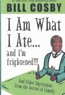 I Am What I Ate...and I'm frightened!!! by Bill Cosby