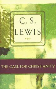 The case for Christianity by C. S. Lewis