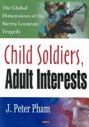 Child soldiers, adult interests by John-Peter Pham