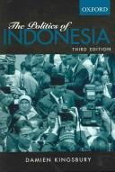 The politics of Indonesia by Damien Kingsbury