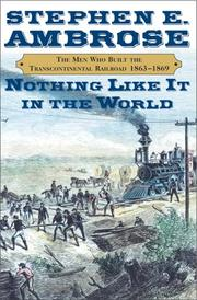 Nothing Like It In The World by Ambrose, Stephen E.