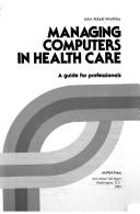 Managing computers in health care by John Abbott Worthley