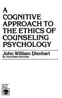 A cognitive approach to the ethics of counseling psychology by John William Dienhart