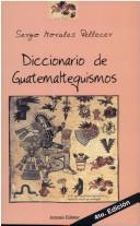 Cover of: Diccionario de guatemaltequismos by Sergio Morales Pellecer