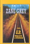 The U. P. Trail by Zane Grey