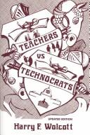 Teachers versus technocrats by Harry F. Wolcott
