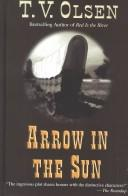 Arrow in the sun by Theodore V. Olsen