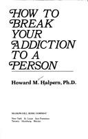 How to break your addiction to a person by Howard Marvin Halpern