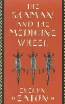 The shaman and the medicine wheel by Evelyn Sybil Mary Eaton
