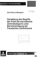 Darstellung des Begriffs der Arbeit als marxistische Zentralkategorie unter Berucksichtigung der Freudschen Libidotheorie by Karin Weingartz-Perschel