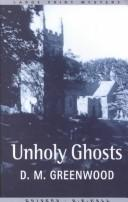 Unholy ghosts by D. M. Greenwood